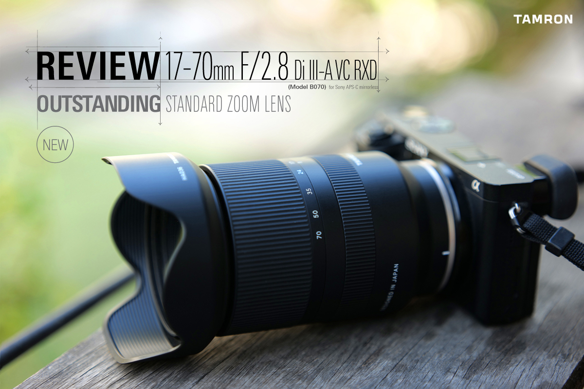 REVIEW TAMRON 17-70mm F/2.8 Di III-A VC RXD (Model B070)
